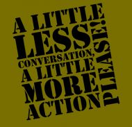 A little less conversation, a little more action please!